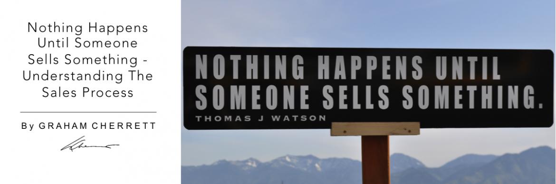Understanding Sales Process | Nothing Happens Until Someone Sells Something